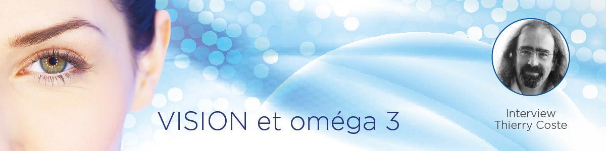 Vision et oméga 3, entretien avec Thierry Coste